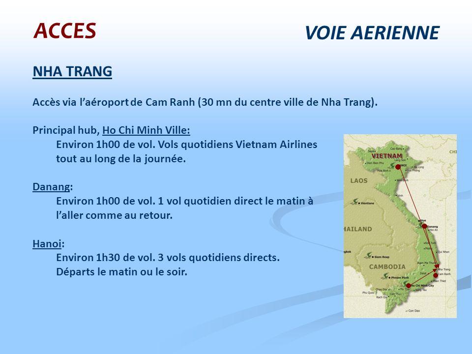 ACCES NHA TRANG Accès via laéroport de Cam Ranh (30 mn du centre ville de Nha Trang). Principal hub, Ho Chi Minh Ville: Environ 1h00 de vol. Vols quot