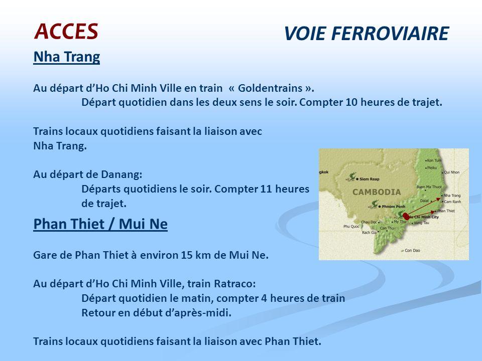 VOIE FERROVIAIRE ACCES Nha Trang Au départ dHo Chi Minh Ville en train « Goldentrains ». Départ quotidien dans les deux sens le soir. Compter 10 heure