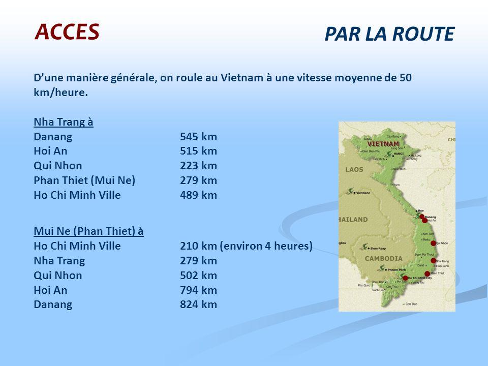 Dune manière générale, on roule au Vietnam à une vitesse moyenne de 50 km/heure. Nha Trang à Danang545 km Hoi An 515 km Qui Nhon223 km Phan Thiet (Mui