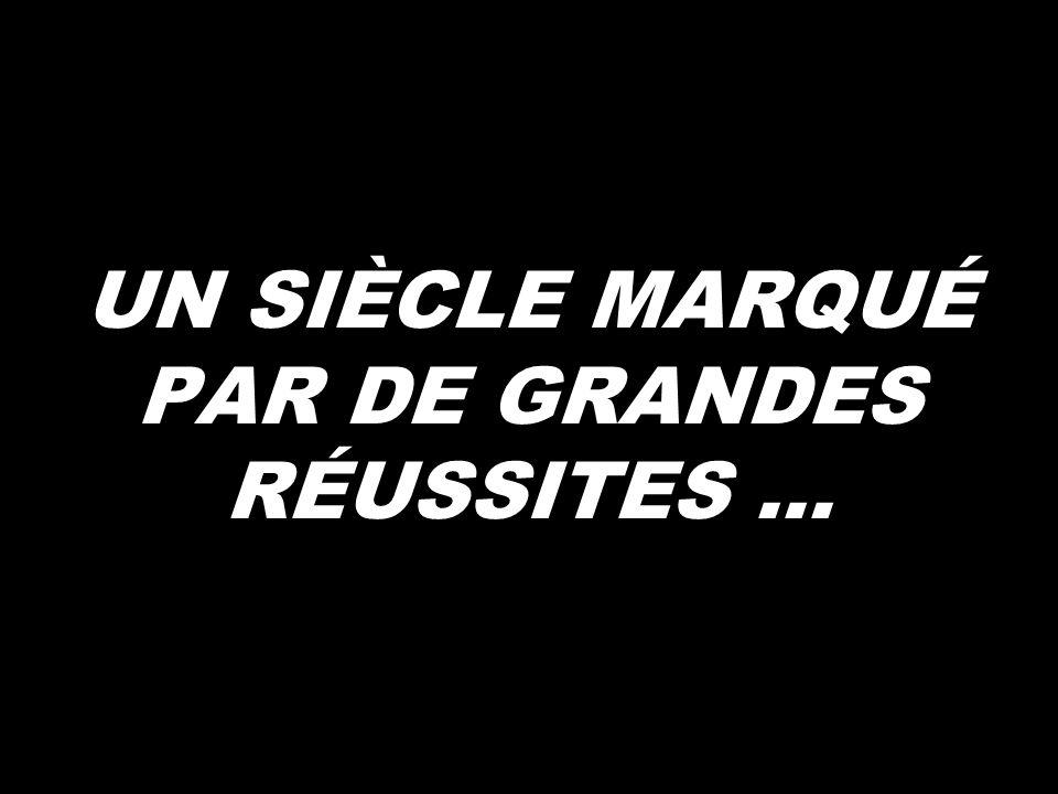 UN SIÈCLE MARQUÉ PAR DE GRANDES RÉUSSITES...