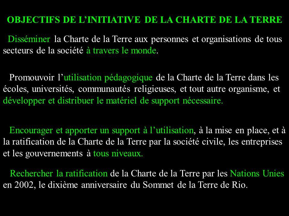 OBJECTIFS DE LINITIATIVE DE LA CHARTE DE LA TERRE Disséminer la Charte de la Terre aux personnes et organisations de tous secteurs de la société à travers le monde.