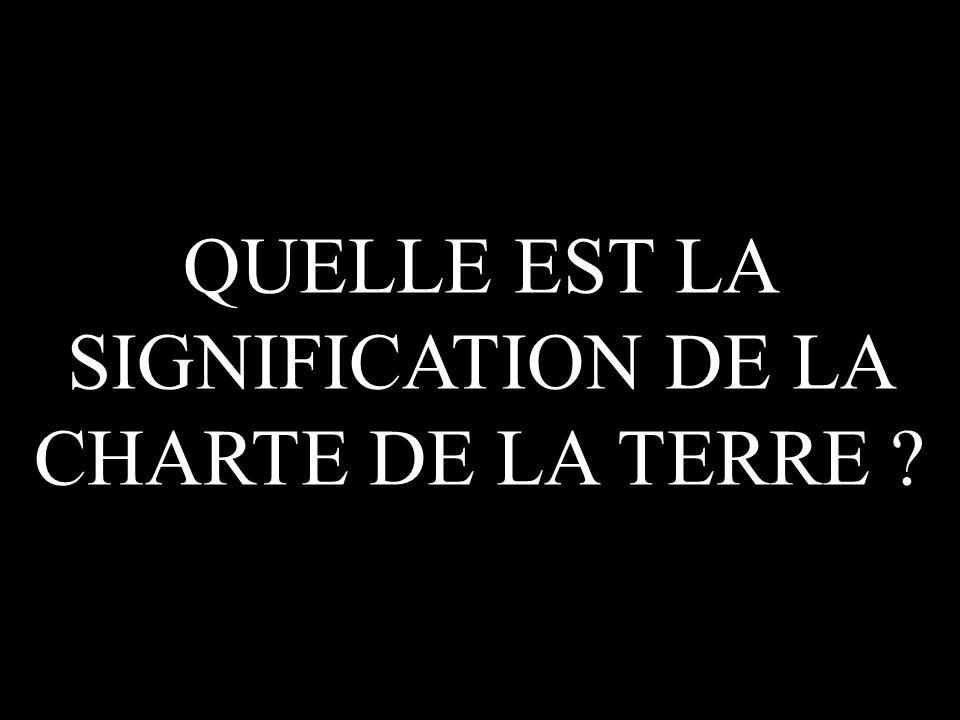 QUELLE EST LA SIGNIFICATION DE LA CHARTE DE LA TERRE