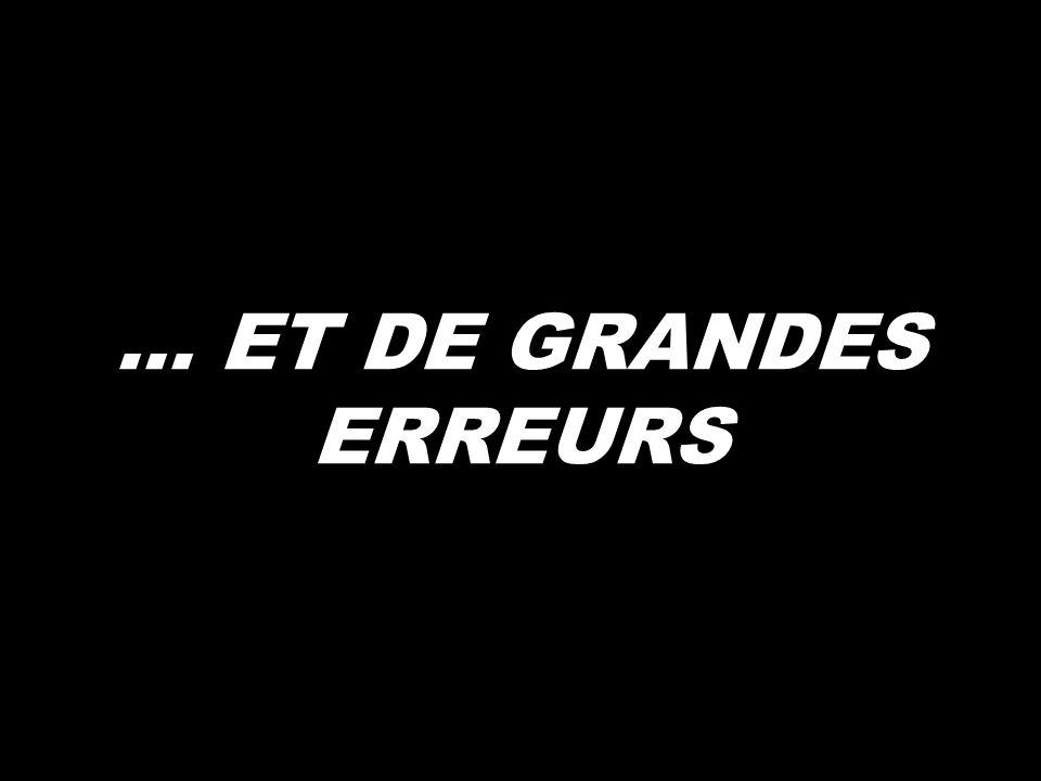 ... ET DE GRANDES ERREURS
