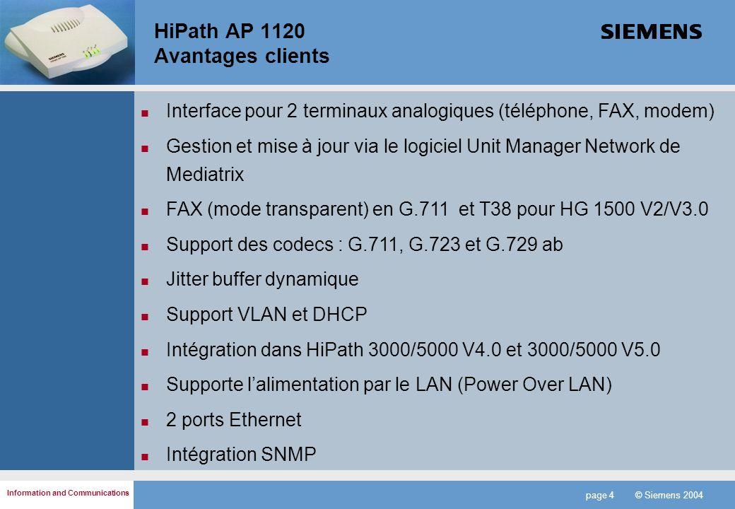 Information and Communications page 4 © Siemens 2004 HiPath AP 1120 Avantages clients Interface pour 2 terminaux analogiques (téléphone, FAX, modem) G