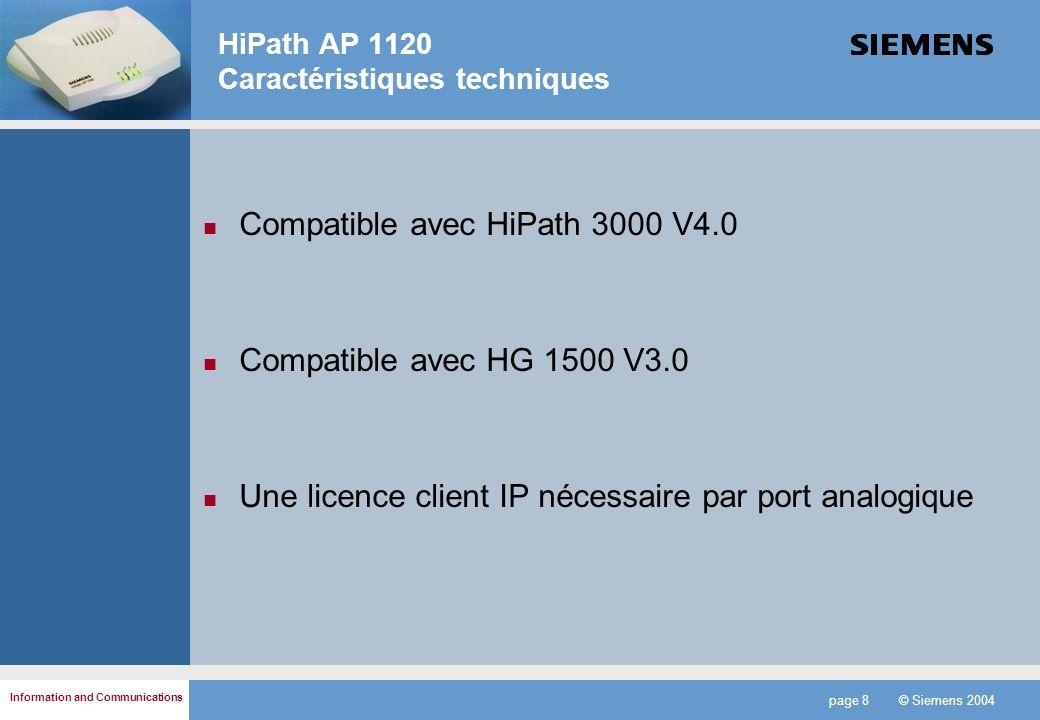 Information and Communications page 8 © Siemens 2004 Compatible avec HiPath 3000 V4.0 Compatible avec HG 1500 V3.0 Une licence client IP nécessaire pa