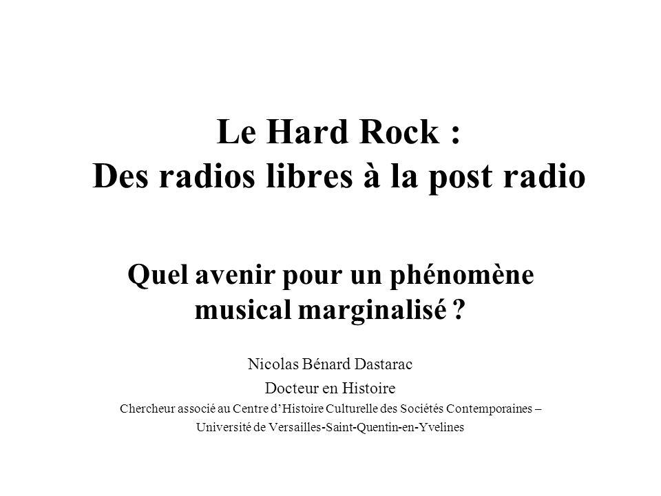 Le Hard Rock : Des radios libres à la post radio Quel avenir pour un phénomène musical marginalisé ? Nicolas Bénard Dastarac Docteur en Histoire Cherc