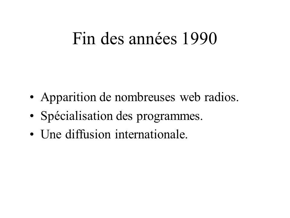 Fin des années 1990 Apparition de nombreuses web radios. Spécialisation des programmes. Une diffusion internationale.