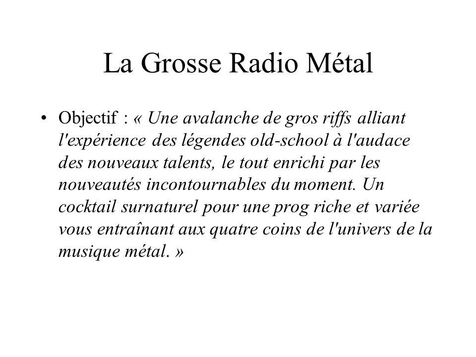 La Grosse Radio Métal Objectif : « Une avalanche de gros riffs alliant l'expérience des légendes old-school à l'audace des nouveaux talents, le tout e
