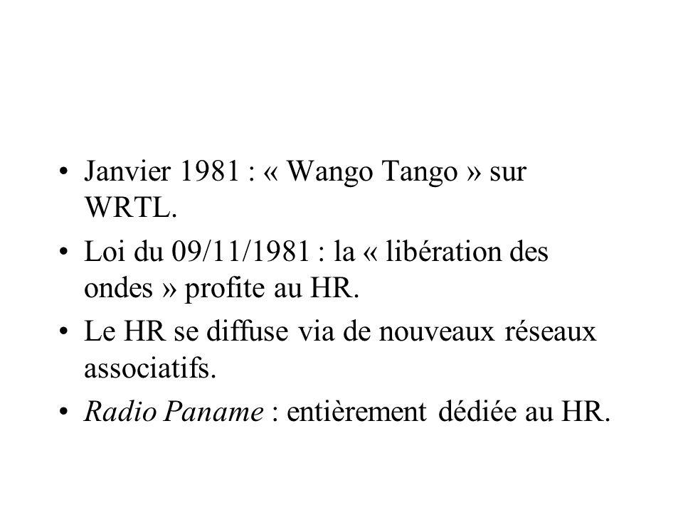 Janvier 1981 : « Wango Tango » sur WRTL. Loi du 09/11/1981 : la « libération des ondes » profite au HR. Le HR se diffuse via de nouveaux réseaux assoc