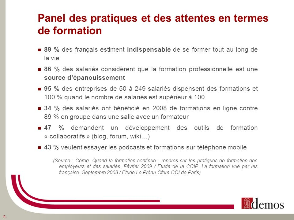 Panel des pratiques et des attentes en termes de formation 89 % des français estiment indispensable de se former tout au long de la vie 86 % des salar