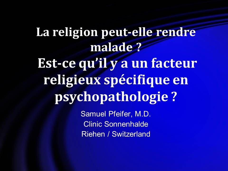 La religion peut-elle rendre malade ? Est-ce quil y a un facteur religieux spécifique en psychopathologie ? Samuel Pfeifer, M.D. Clinic Sonnenhalde Ri