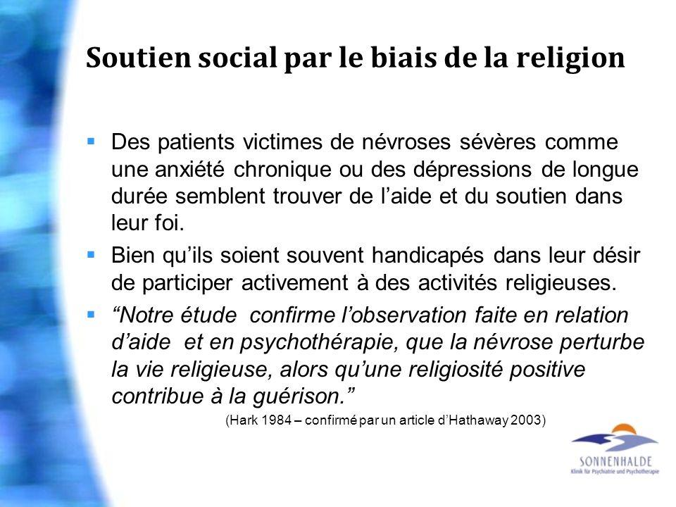 Soutien social par le biais de la religion Des patients victimes de névroses sévères comme une anxiété chronique ou des dépressions de longue durée se
