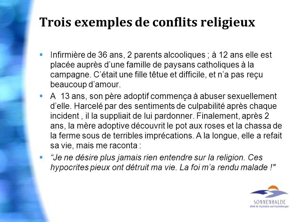 Trois exemples de conflits religieux Infirmière de 36 ans, 2 parents alcooliques ; à 12 ans elle est placée auprès dune famille de paysans catholiques