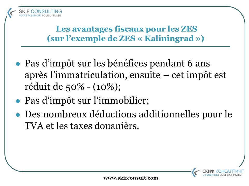 www.skifconsult.com Les avantages fiscaux pour les ZES (sur lexemple de ZES « Kaliningrad ») Pas dimpôt sur les bénéfices pendant 6 ans après limmatri