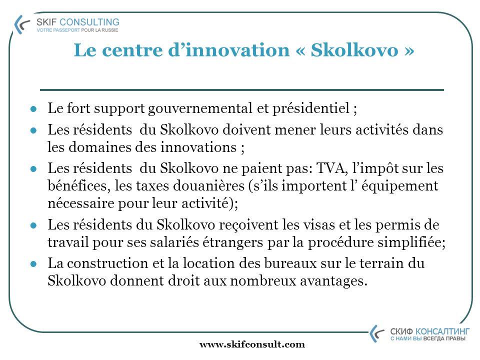 www.skifconsult.com Le centre dinnovation « Skolkovo » Le fort support gouvernemental et présidentiel ; Les résidents du Skolkovo doivent mener leurs