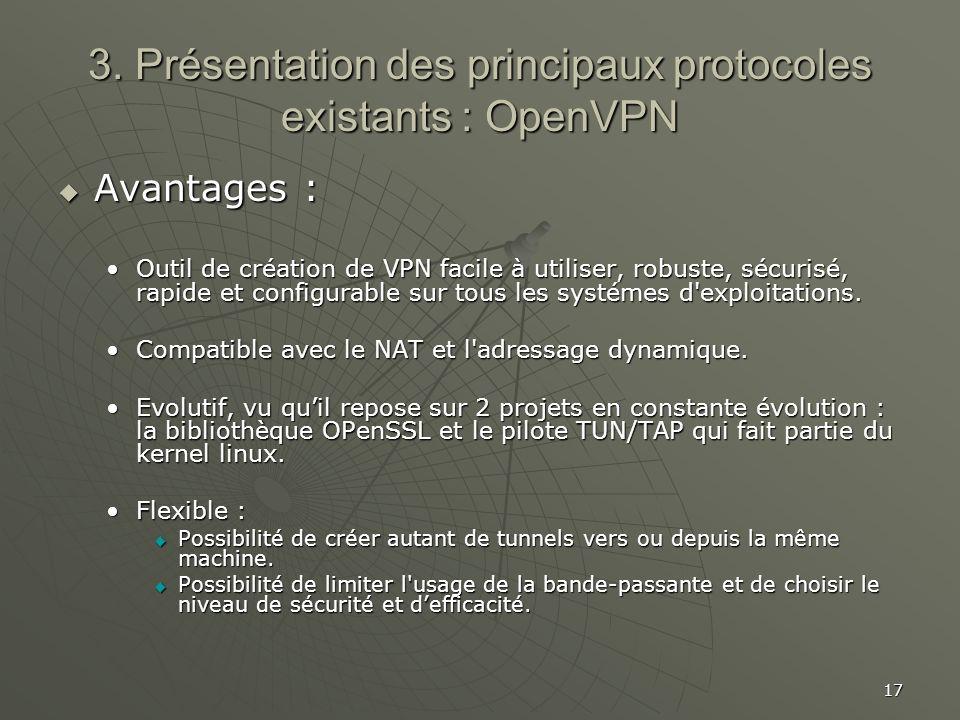 17 3. Présentation des principaux protocoles existants : OpenVPN Avantages : Avantages : Outil de création de VPN facile à utiliser, robuste, sécurisé
