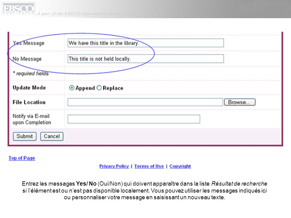 Entrez les messages Yes/ No (Oui/Non) qui doivent apparaître dans la liste Résultat de recherche si lélément est ou nest pas disponible localement.