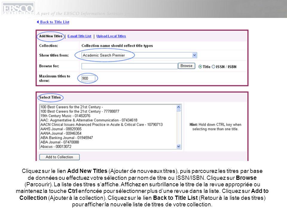 Cliquez sur le lien Add New Titles (Ajouter de nouveaux titres), puis parcourez les titres par base de données ou effectuez votre sélection par nom de titre ou ISSN/ISBN.