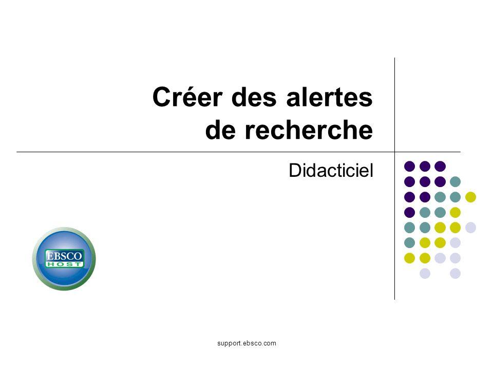 Bienvenue dans le didacticiel EBSCO portant sur la création dalertes de recherche dans EBSCOhost.