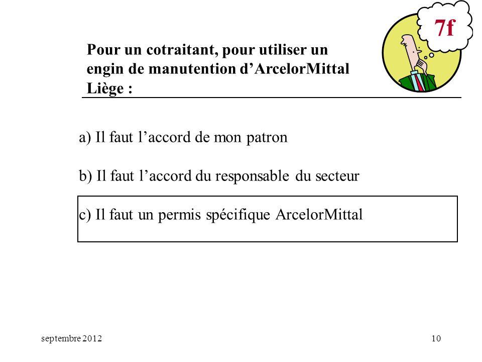 septembre 201210 a) Il faut laccord de mon patron b) Il faut laccord du responsable du secteur c) Il faut un permis spécifique ArcelorMittal 7f Pour u