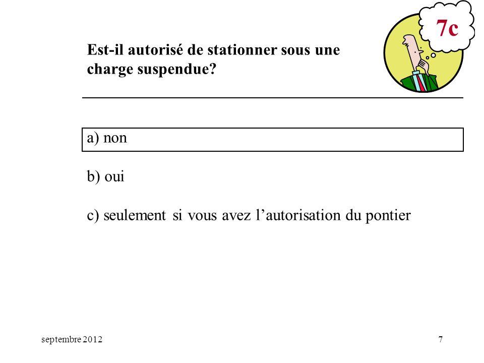 septembre 20127 a) non b) oui c) seulement si vous avez lautorisation du pontier 7c Est-il autorisé de stationner sous une charge suspendue?