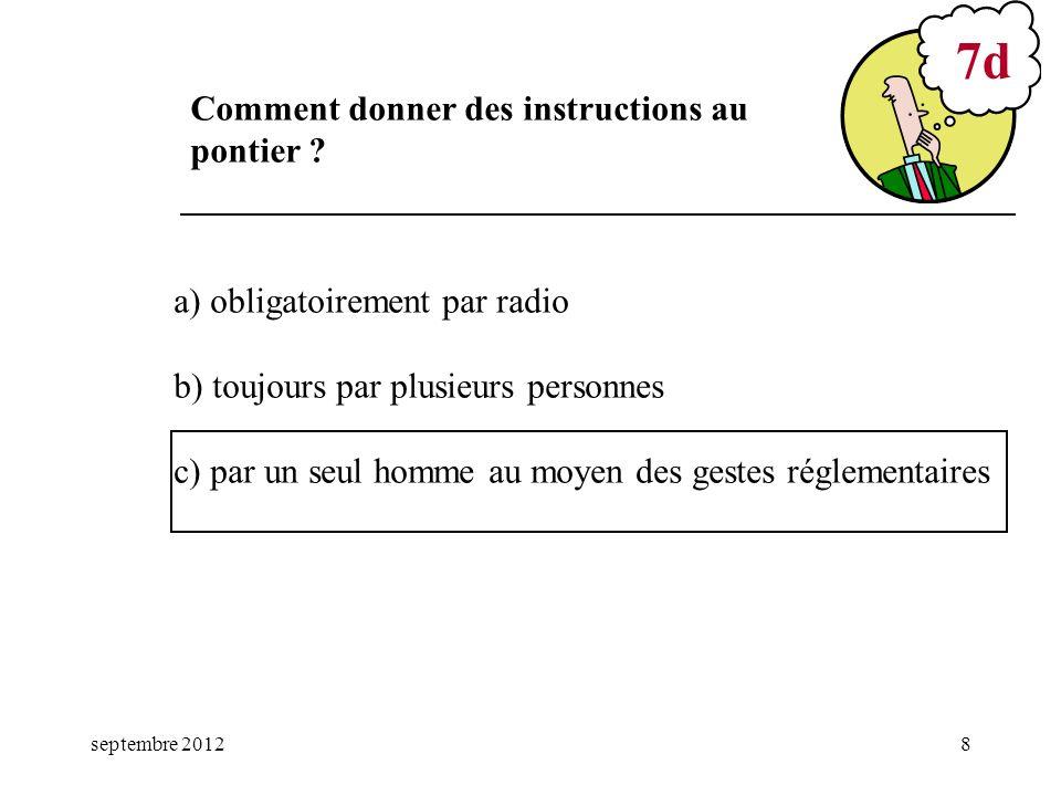 septembre 20128 a) obligatoirement par radio b) toujours par plusieurs personnes c) par un seul homme au moyen des gestes réglementaires 7d Comment do