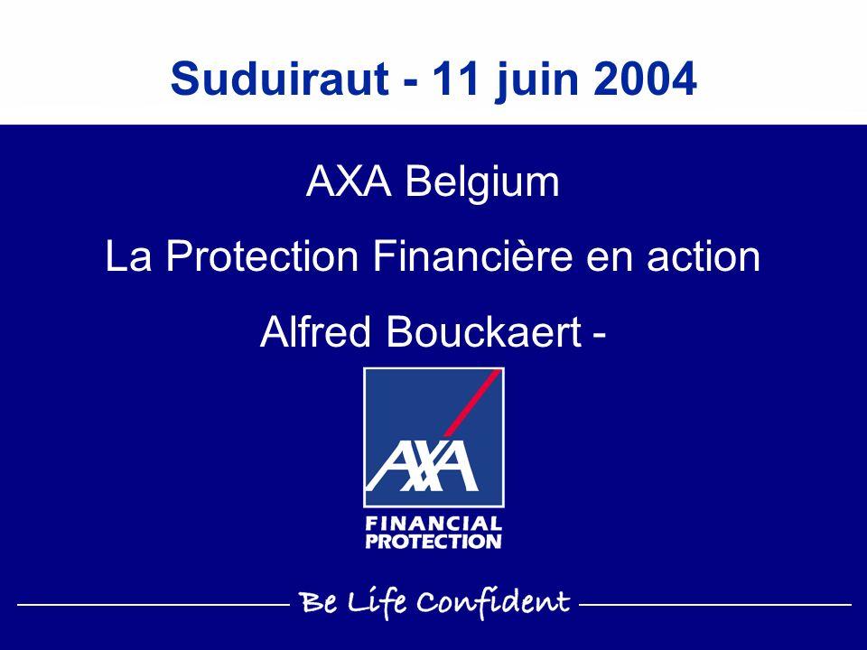 Suduiraut - 11 juin 2004 AXA Belgium La Protection Financière en action Alfred Bouckaert -