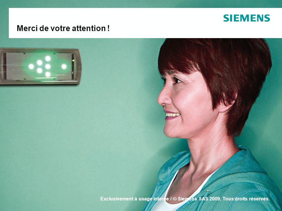 Building Technologies France Siemens SAS Merci de votre attention ! Exclusivement à usage interne / © Siemens SAS 2009. Tous droits réservés.