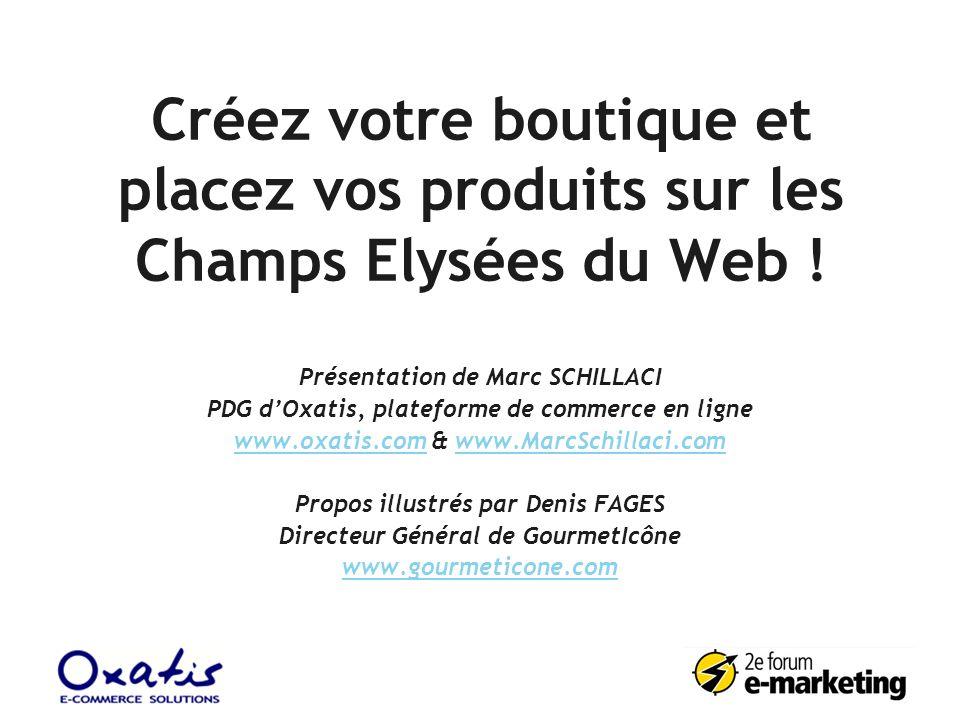 Créez votre boutique et placez vos produits sur les Champs Elysées du Web ! Présentation de Marc SCHILLACI PDG dOxatis, plateforme de commerce en lign