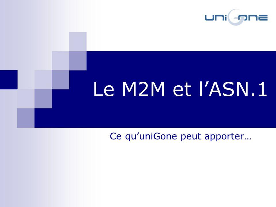 Ce quuniGone peut apporter… Le M2M et lASN.1
