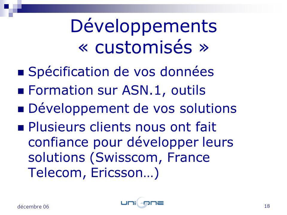 18 décembre 06 Spécification de vos données Formation sur ASN.1, outils Développement de vos solutions Plusieurs clients nous ont fait confiance pour