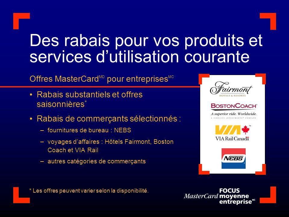 Des rabais pour vos produits et services dutilisation courante Offres MasterCard MD pour entreprises MC Rabais substantiels et offres saisonnières * R