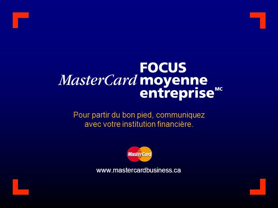 www.mastercardbusiness.ca Pour partir du bon pied, communiquez avec votre institution financière.