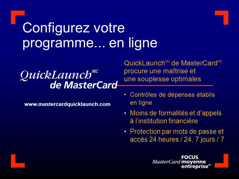 Configurez votre programme... en ligne QuickLaunch MC de MasterCard MD procure une maîtrise et une souplesse optimales Contrôles de dépenses établis e