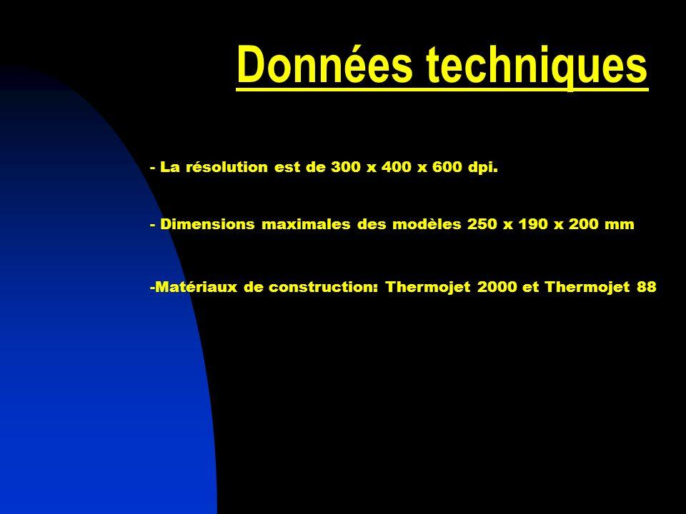 Données techniques - La résolution est de 300 x 400 x 600 dpi. - Dimensions maximales des modèles 250 x 190 x 200 mm -Matériaux de construction: Therm