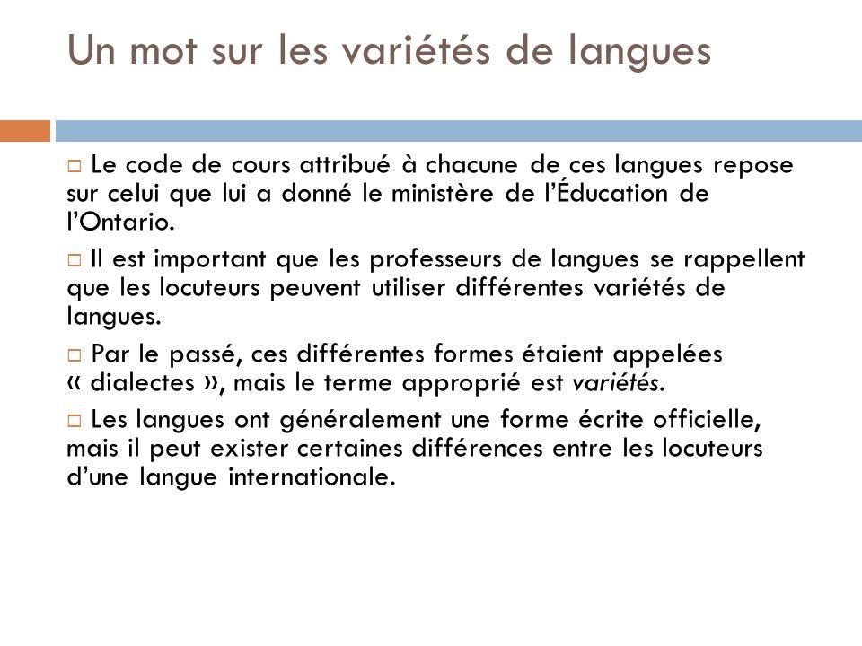 Un mot sur les variétés de langues Le code de cours attribué à chacune de ces langues repose sur celui que lui a donné le ministère de lÉducation de l