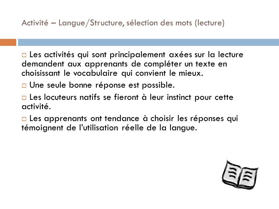 Activité – Langue/Structure, sélection des mots (lecture) Les activités qui sont principalement axées sur la lecture demandent aux apprenants de compl