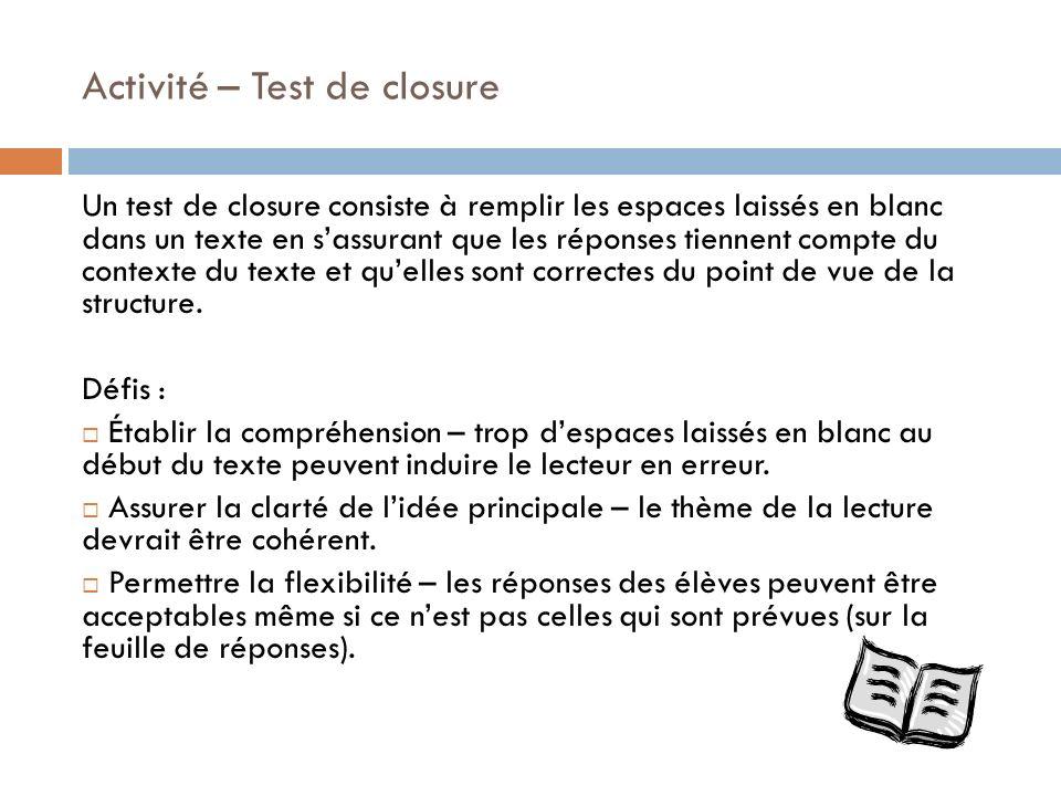 Activité – Test de closure Un test de closure consiste à remplir les espaces laissés en blanc dans un texte en sassurant que les réponses tiennent com
