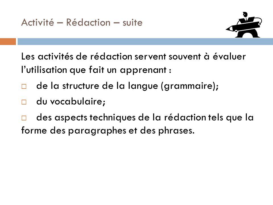 Activité – Rédaction – suite Les activités de rédaction servent souvent à évaluer lutilisation que fait un apprenant : de la structure de la langue (g