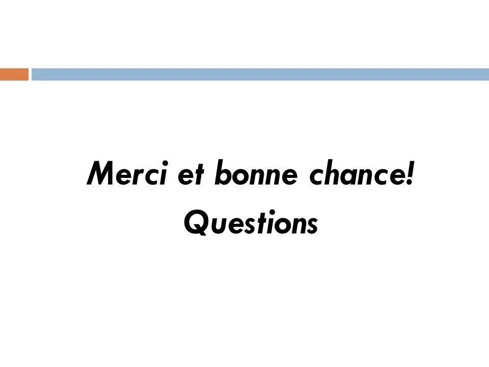 Merci et bonne chance! Questions