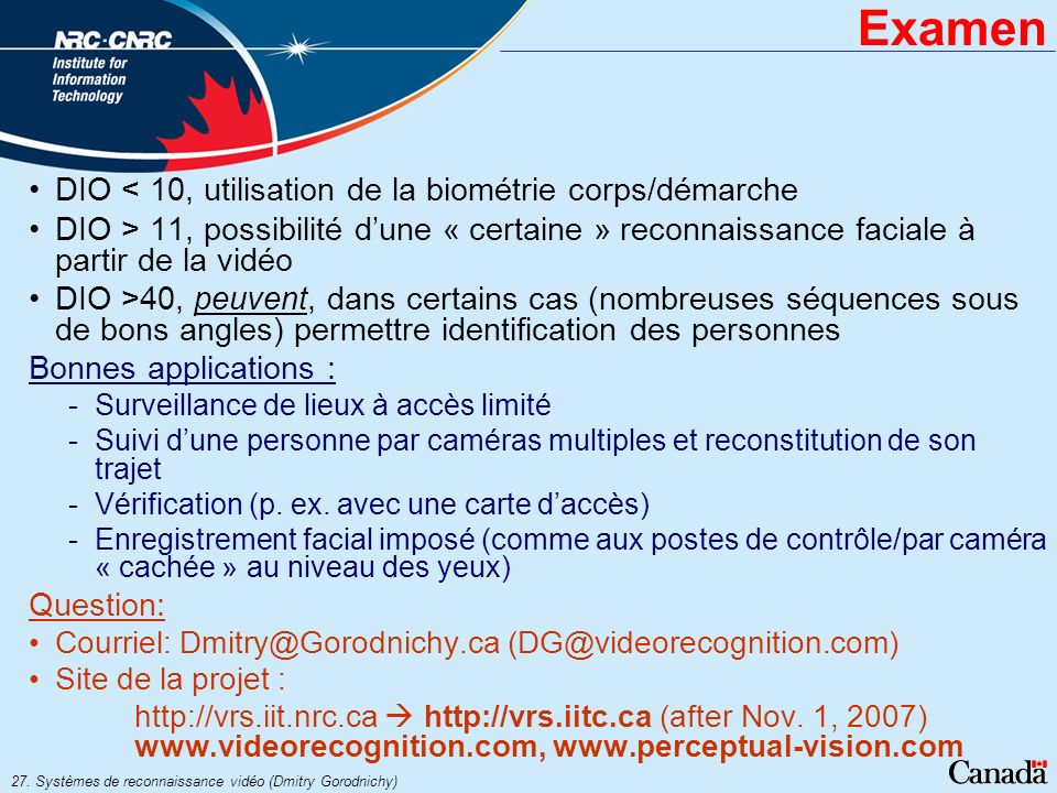 27. Systèmes de reconnaissance vidéo (Dmitry Gorodnichy) Examen DIO < 10, utilisation de la biométrie corps/démarche DIO > 11, possibilité dune « cert