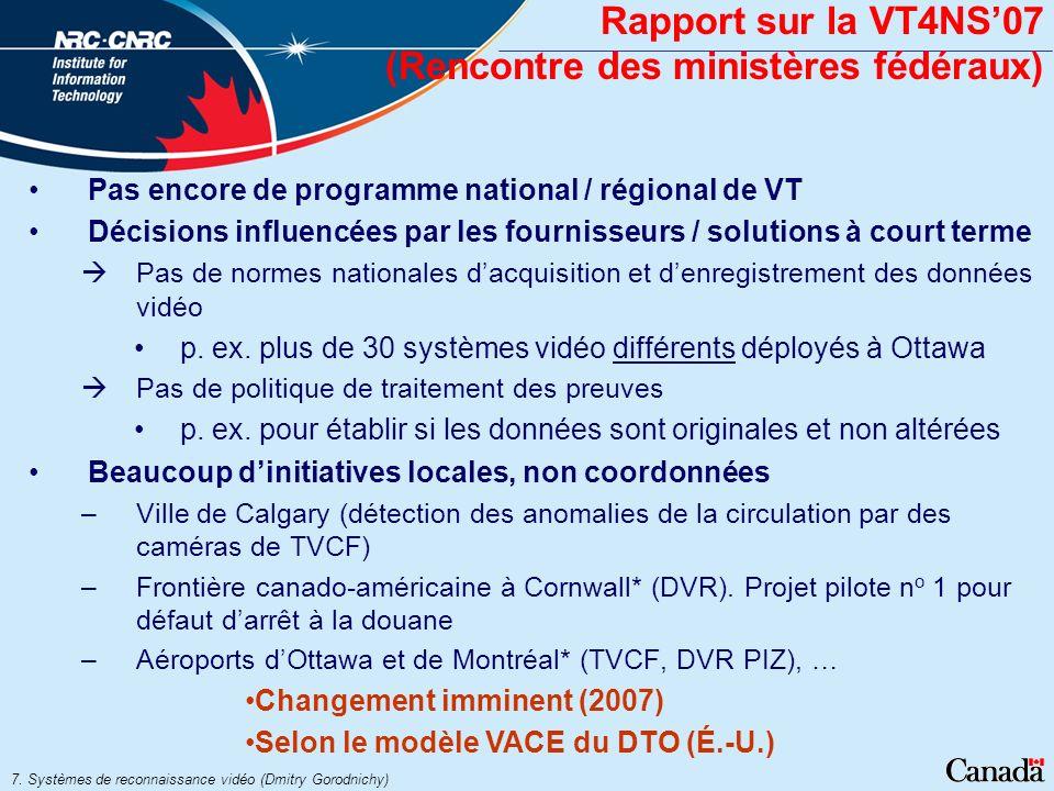7. Systèmes de reconnaissance vidéo (Dmitry Gorodnichy) Rapport sur la VT4NS07 (Rencontre des ministères fédéraux) Pas encore de programme national /