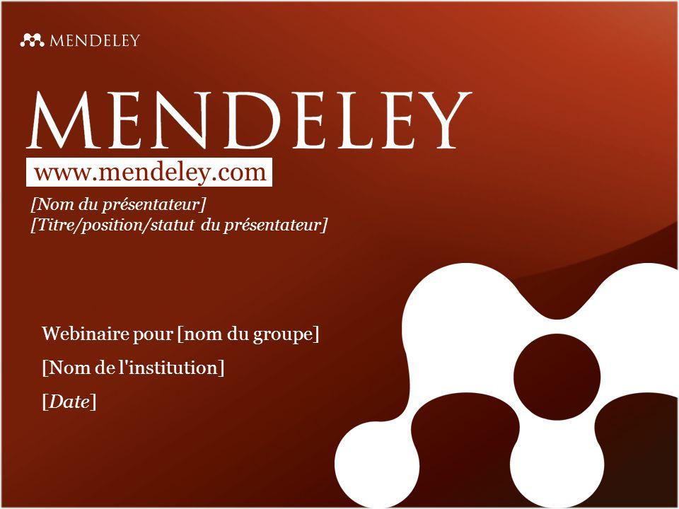 Partager des références avec les Groupes Mendeley Les groupes peuvent être publics ou privés(sur invitation ou ouverts) Visualisez le groupe en ligne – d autres utilisateurs peuvent demander à le rejoindre ou simplement à suivre son activité.