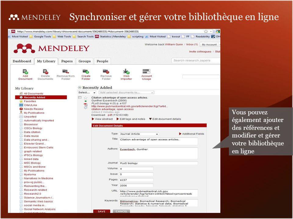Synchroniser et gérer votre bibliothèque en ligne Vous pouvez également ajouter des références et modifier et gérer votre bibliothèque en ligne