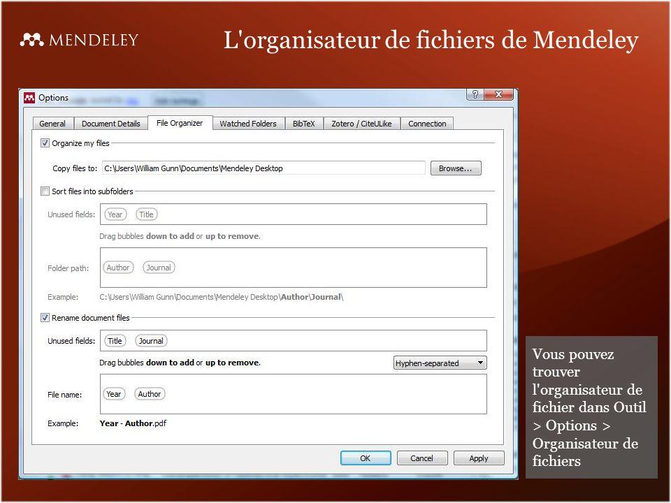 L organisateur de fichiers de Mendeley Vous pouvez trouver l organisateur de fichier dans Outil > Options > Organisateur de fichiers