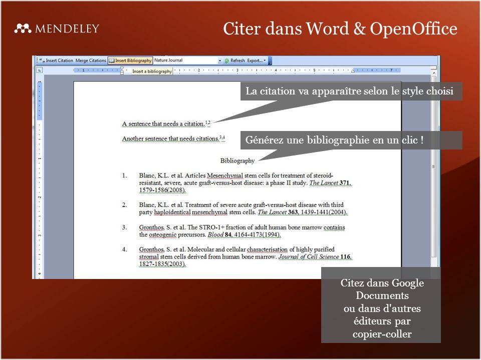 Citer dans Word & OpenOffice La citation va apparaître selon le style choisi Citez dans Google Documents ou dans d autres éditeurs par copier-coller Générez une bibliographie en un clic !