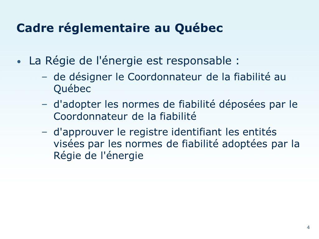 Cadre réglementaire au Québec La Régie de l'énergie est responsable : –de désigner le Coordonnateur de la fiabilité au Québec –d'adopter les normes de