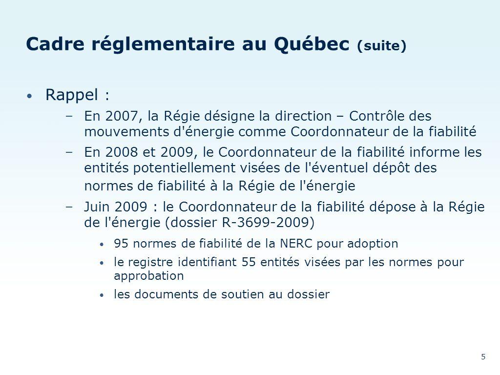 Cadre réglementaire au Québec (suite) Rappel : –En 2007, la Régie désigne la direction – Contrôle des mouvements d'énergie comme Coordonnateur de la f