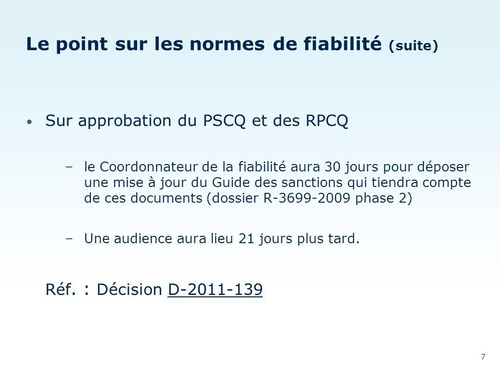 Le point sur les normes de fiabilité (suite) Sur approbation du PSCQ et des RPCQ –le Coordonnateur de la fiabilité aura 30 jours pour déposer une mise