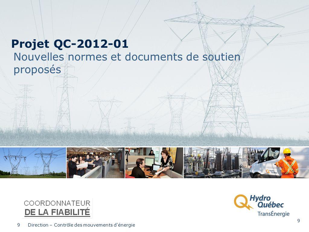 Projet QC-2012-01 Nouvelles normes et documents de soutien proposés 9 Direction – Contrôle des mouvements d'énergie 9